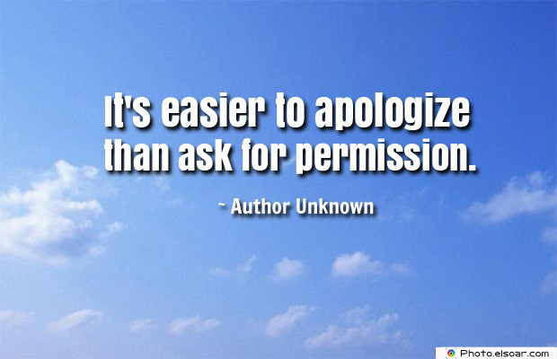 Quotations , Sayings , It's easier to apologize