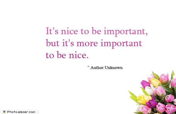 It's nice to be important, but it's more important