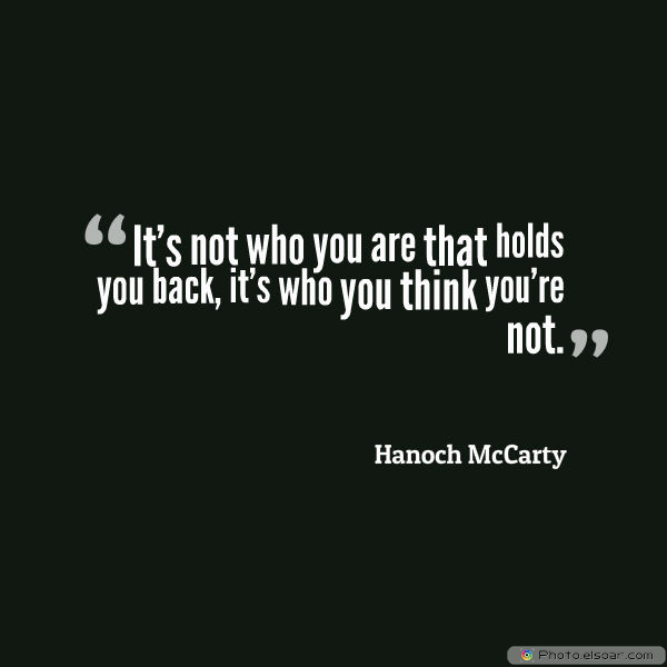 Dare To Be Great , Motivational Quotes, Inspirational Sayings , It's not who you are that holds you back, it's who you