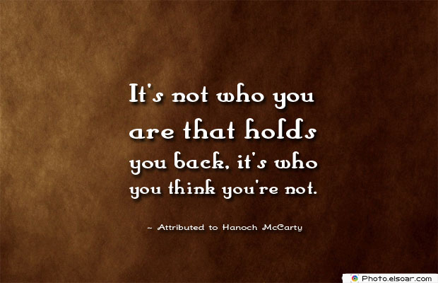 Dare To Be Great , Motivational Quotes, Inspirational Sayings , It's not who you are that holds
