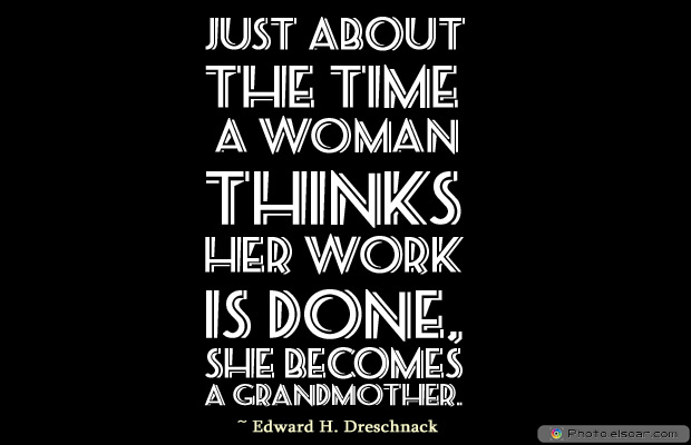 Grandparents Day , Just about the time a woman thinks her work is done
