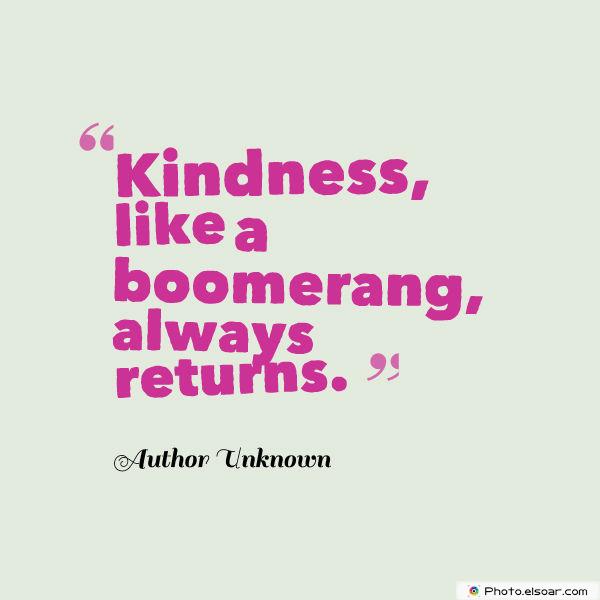Kindness, like a boomerang