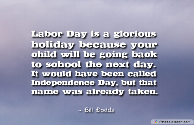 Labor Day is a glorious holiday because your child will be