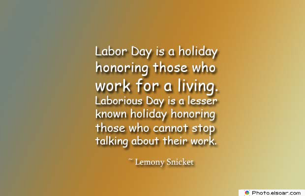 Short Quotes , Labor Day is a holiday honoring those