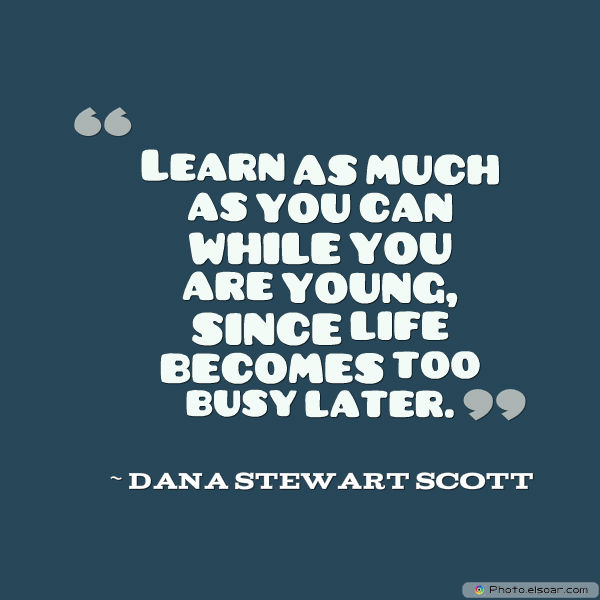 Back to School Quotes , Learn as much as you can while you are young,