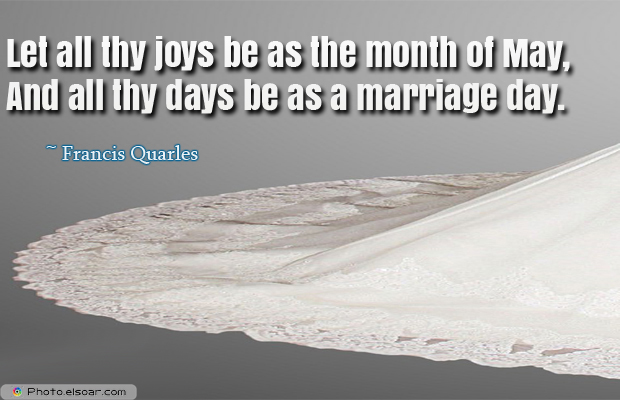 Quotations , Sayings , Let all thy joys be as the month of May
