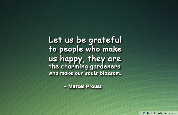 Short Quotes , Let us be grateful to people who make us happy, they are the