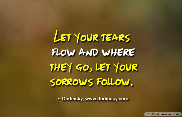 Let your tears flow and