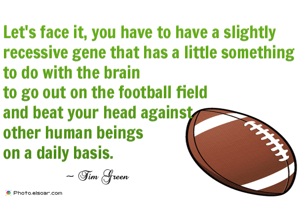 Super Bowl Quotes , Let's face it, you have to have a slightly recessive