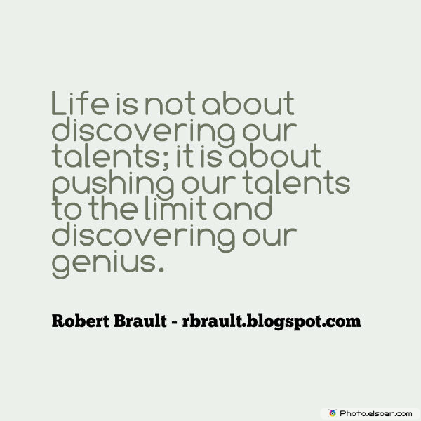 Dare To Be Great , Motivational Quotes, Inspirational Sayings , Life is not about discovering our talents; it is about pushing our