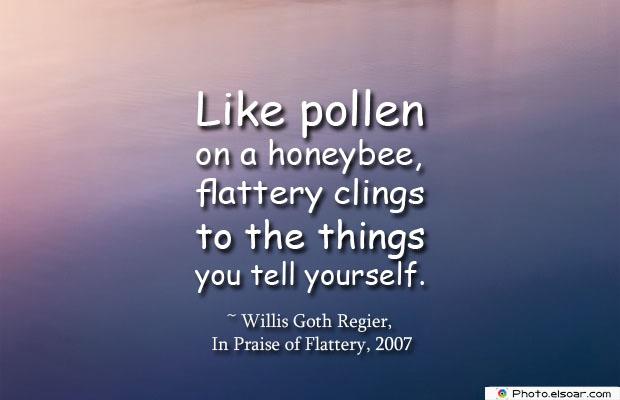 Like pollen on a honeybee