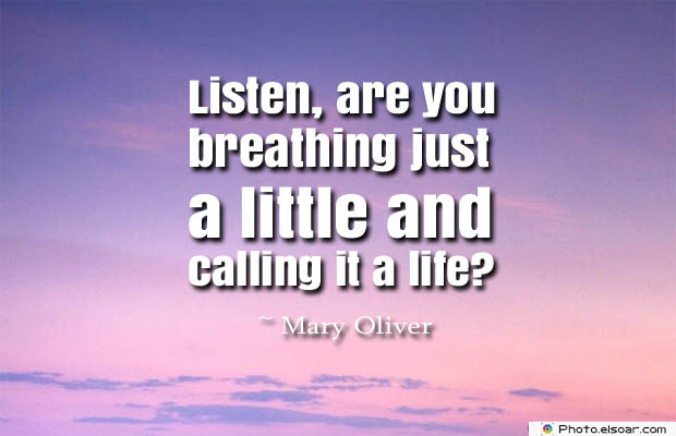 Breathing Quotes , Listen, are you breathing just