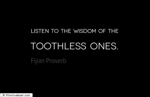 Short Strong Quotes , Listen to the wisdom