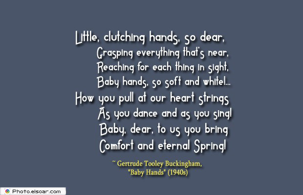 Quotations , Sayings , Little, clutching hands, so dear