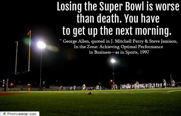 Super Bowl Quotes , Losing the Super Bowl is worse than death. You have