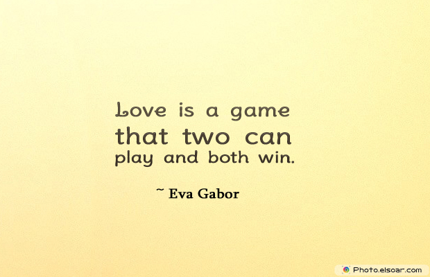 Engagement Quotes , Love is a game that two can play and both win