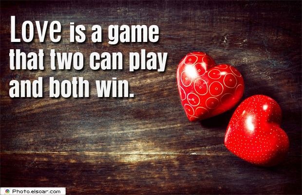 Engagement Quotes , Love is a game that two can play and