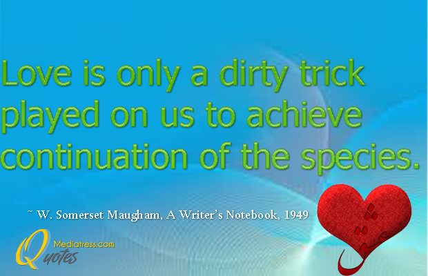 Love is only a dirty trick played on us to achieve
