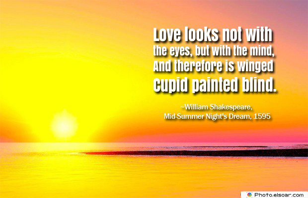 Short Quotes , Love looks not with the eyes