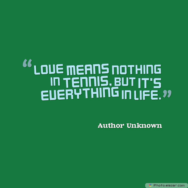 Love means nothing in tennis