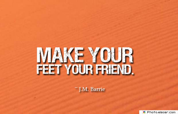 Body Quotes , Quotes About Body , Make your feet your