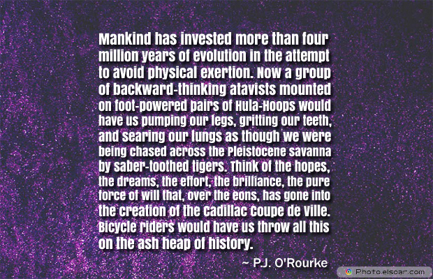 Bicycling , Inspirational Quotes , Saying Images , Mankind has invested more than four