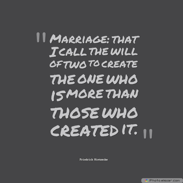 Quotations , Sayings , Marriage that I call the will