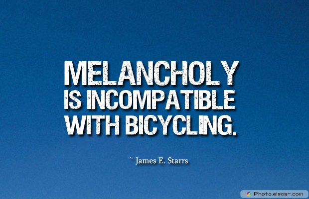 Bicycling , Inspirational Quotes , Saying Images , Melancholy is incompatible