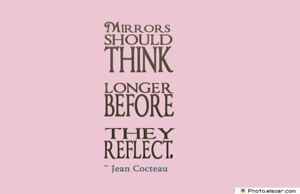 Short Quotes , Mirrors should think longer