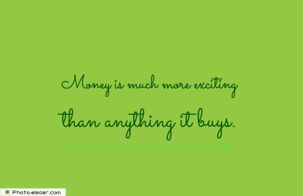 Short Strong Quotes , Money is much more exciting