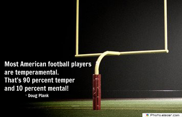 Super Bowl Quotes , Most American football players are temperamental
