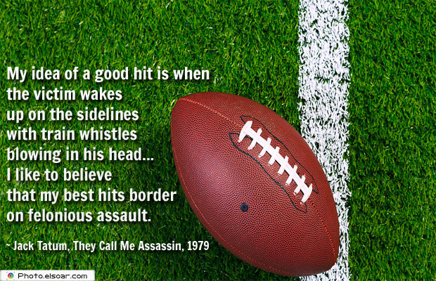 Super Bowl Quotes , My idea of a good hit is when the victim wakes