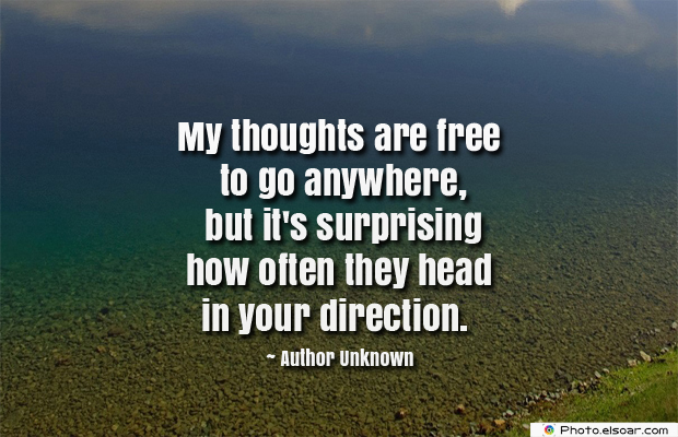 Quotations , Sayings , My thoughts are free to go anywhere