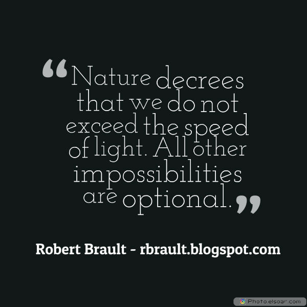 Dare To Be Great , Motivational Quotes, Inspirational Sayings , Nature decrees that we do not exceed the speed of light