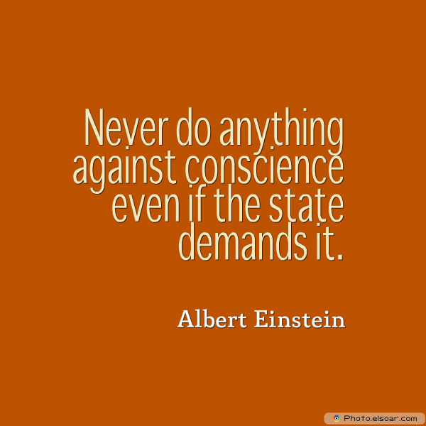 Martin Luther King Jr. Day , Never do anything against conscience even if the