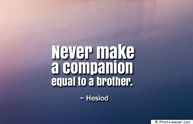 Quotes About Brothers , Never make a companion
