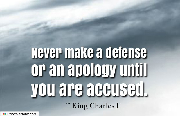 Quotations , Sayings , Never make a defense or an apology