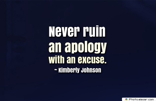Short Strong Quotes , Never ruin an apology with an excuse