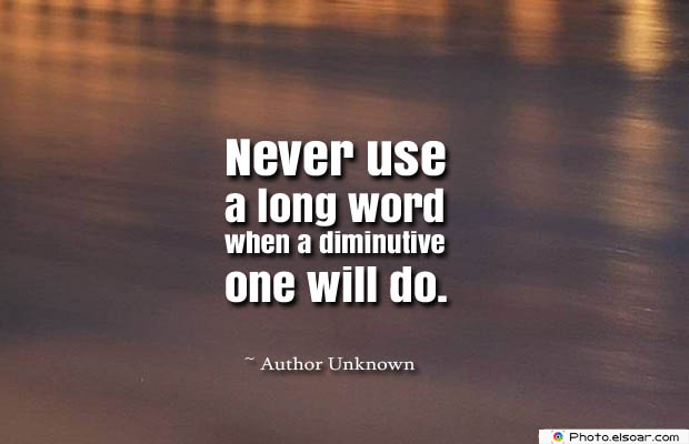 Short Strong Quotes , Never use a long word