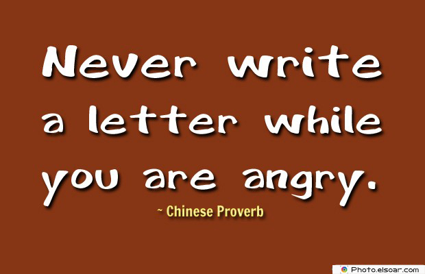Quotes About Anger , Never write a letter while you are angry