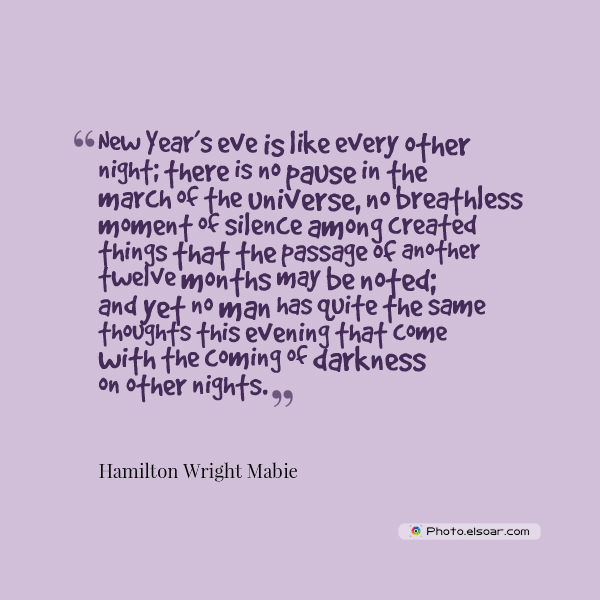 New Year's Quotes , New Year's eve is like every other night; there is no pause in the