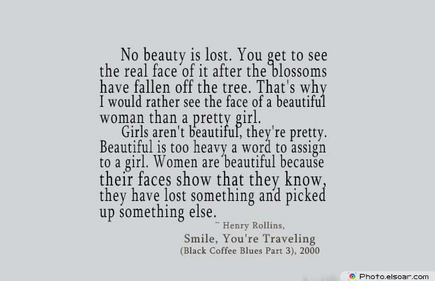 Beauty Quotes , No beauty is lost. You get to see the real face