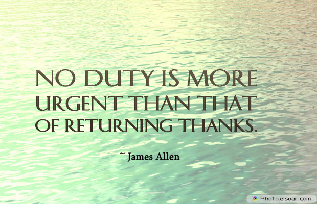 Armed Forces Day , No duty is more urgent than that of returning thanks.