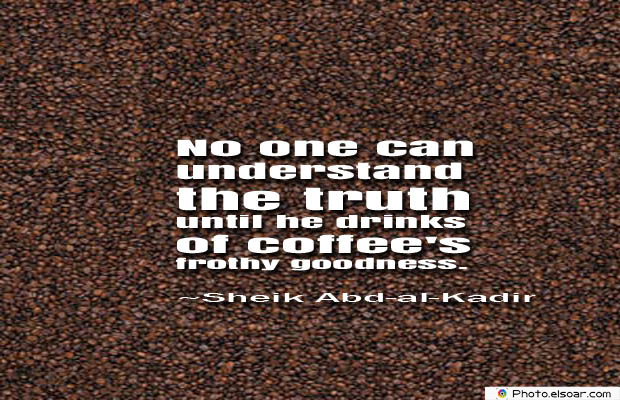 Quotes About Coffee , Coffee Quotes , No one can understand