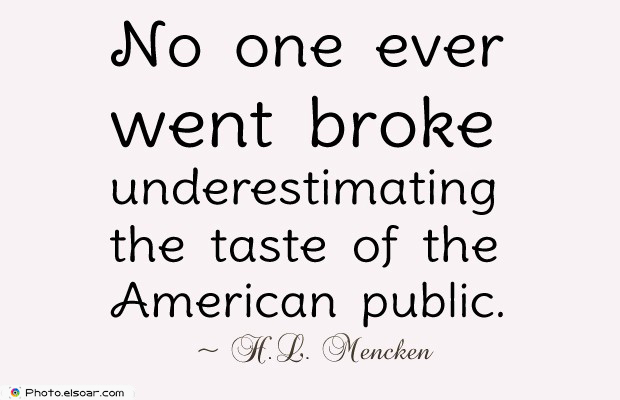Quotes About America , America Quotes , No one ever went broke underestimating