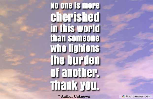 Short Strong Quotes , No one is more cherished in this world than someone who l