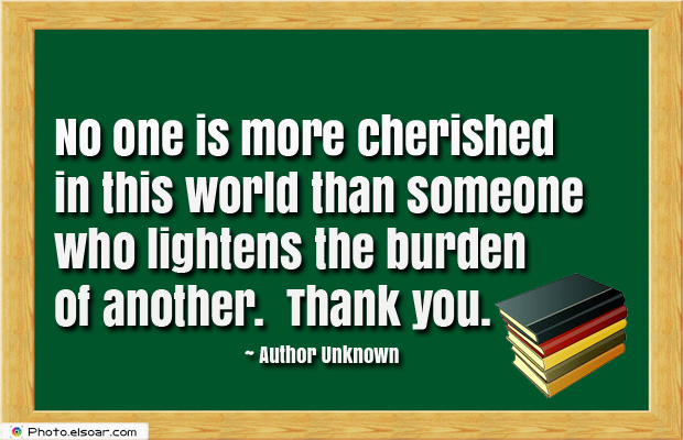 Short Strong Quotes , No one is more cherished in this world than someone
