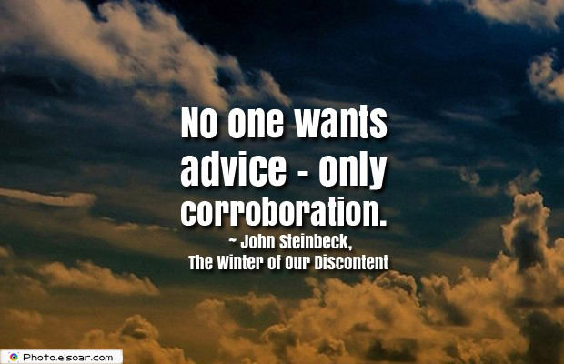 Short Strong Quotes , No one wants advice</strong> - <em>only corroboration