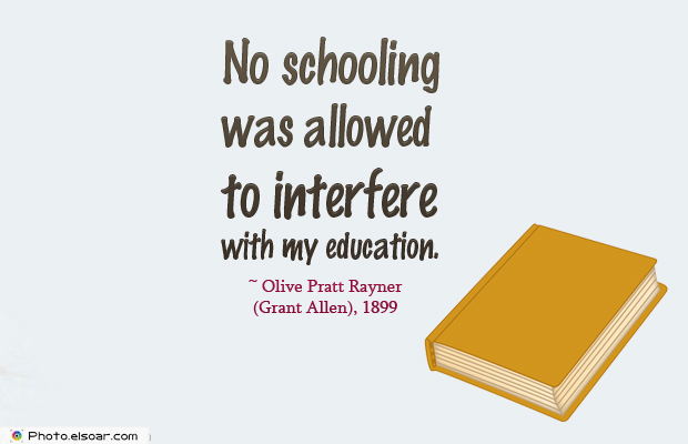 Quotations , Sayings , No schooling was allowed to interfere