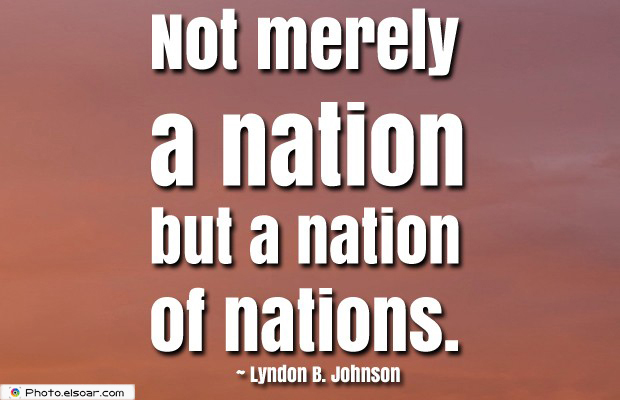 Quotes About America , America Quotes , Not merely a nation but a nation